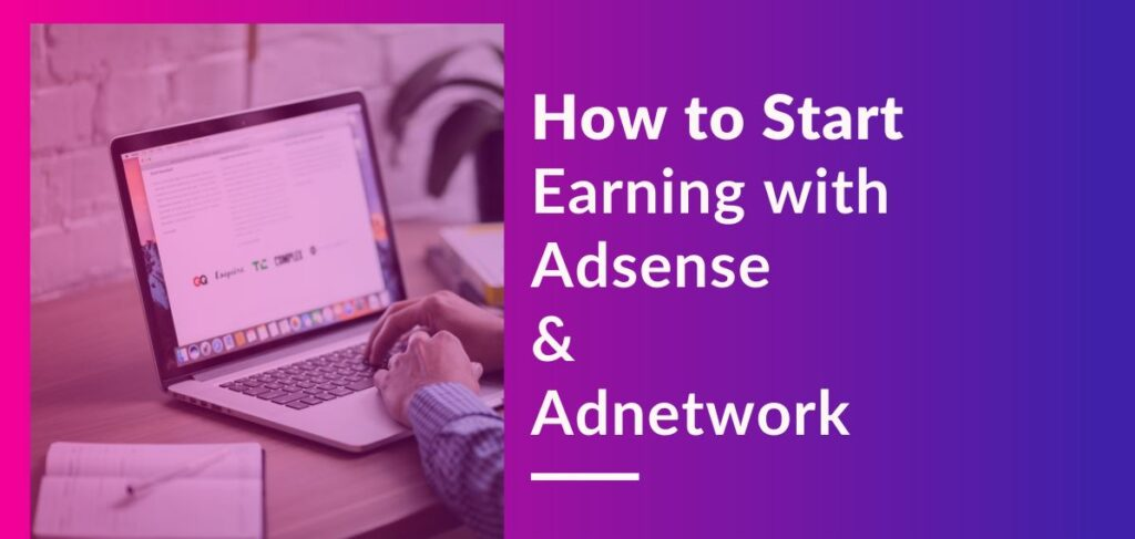 How to start earning with adsense & Adnetwork
