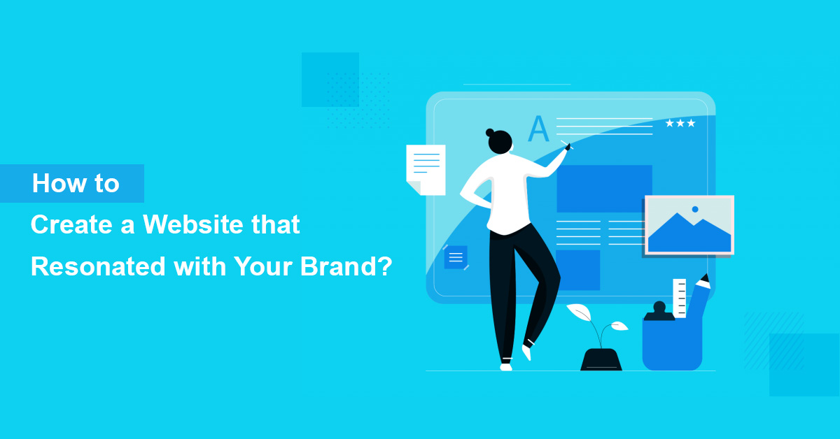 How to Create a Website that Resonated with Your Brand?
